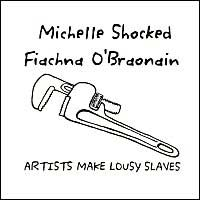 """Artists Make Lousy Slaves"" - Michelle Shocked & Fiachna O'Braonain"