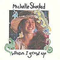 """When I Grow Up"" - Michelle Shocked"
